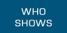 WHO SHOWS